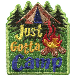 This roughly rectangular patch, from top to bottom, has four spruce trees behind a tent with a campfire sitting in the front and to the right. The words 'Just Gotta Camp' fill the space to the left of the campfire and underneath it.