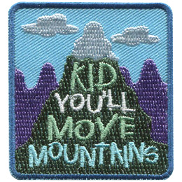 This square patch displays a mountain with it's snow capped peak sitting amongst the clouds. On the mountain is the text, 'Kid You'll Move Mountains'.