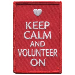 Keep, Calm, Volunteer, Help, Donate, Time, Patch, Embroidered Patch, Merit Badge, Badge, Emblem, Iron On, Iron-On, Crest, Lapel Pin, Insignia, Girl Scouts, Boy Scouts, Girl Guides
